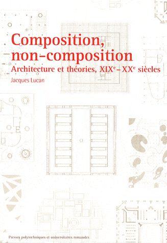 Composition, non-composition ; architecture et théories, XIXe-XXe siècles