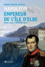 Vente Livre Numérique : Napoléon. Empereur de l'île d'Elbe  - Marie-Hélène Baylac
