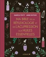 Vente Livre Numérique : Ma bible de la réflexologie et de l'acupression aux huiles essentielles  - Anne Dufour - Danièle Festy