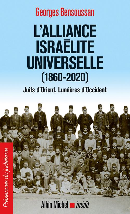 L'alliance israélite universelle (1860-2020) ; Juifs d'Orient, lumieres d'Occident