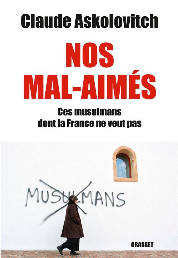 nos mal-aimés : ces musulmans dont la France ne veut pas