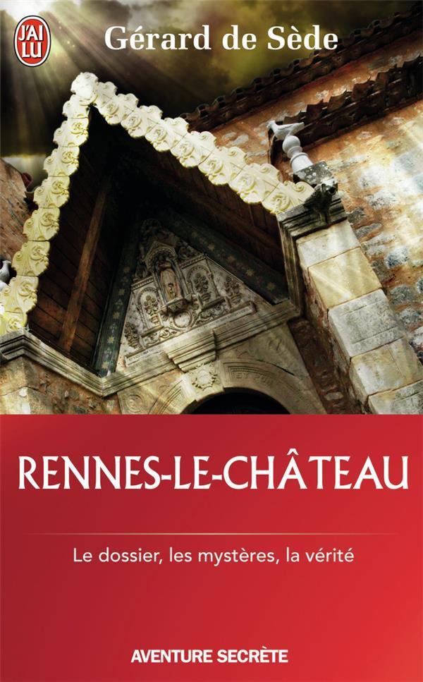 Rennes-le-château ; les dossiers, les mystères, la vérité