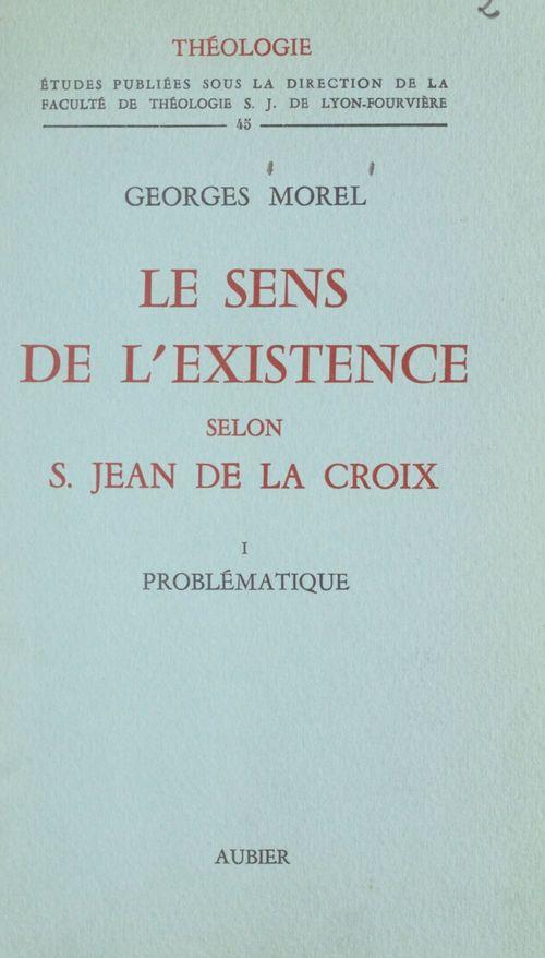 Le sens de l'existence selon Saint Jean de la Croix (1). Problématique  - Georges Morel