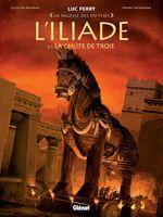 Vente Livre Numérique : L'Iliade T.3 ; la chute de Troie  - Clotilde Bruneau - Pierre Taranzano - Luc Ferry