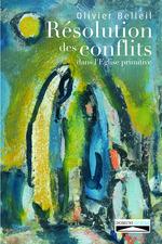 Résolution des conflits dans l'Eglise primitive  - Olivier Belleil