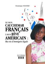De Mon Cauchemar Français à Mon Rêve Américain : Ma vie d'immigrée légale  - Dominique Sighoko