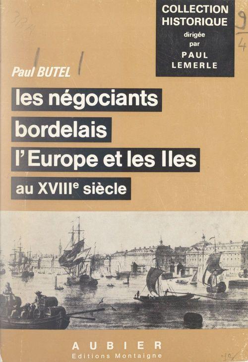 Les négociants bordelais, l'Europe et les Îles au XVIIIe siècle