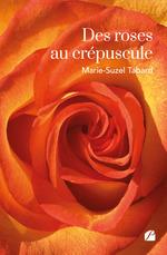 Vente Livre Numérique : Des roses au crepuscule  - Marie-suzel Tabard