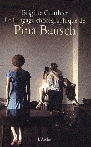 Le Langage Choregraphique De Pina Bausch