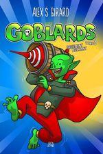 Les Goblards Tome 1  - Alex S. Girard