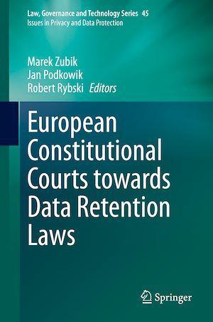 European Constitutional Courts towards Data Retention Laws  - Marek Zubik  - Jan Podkowik  - Robert Rybski