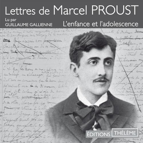 Lettres de Marcel Proust - L'enfance et l'adolescence