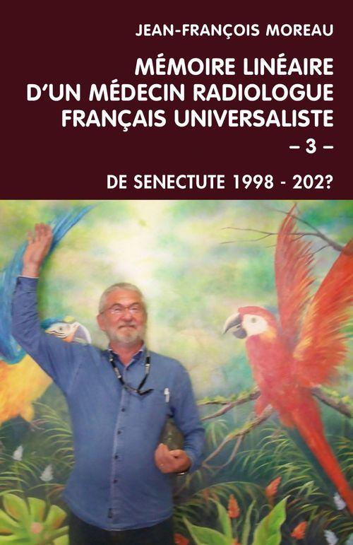Mémoire linéaire d'un médecin radiologue français universaliste - Volume 3