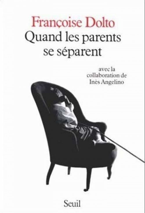 Quand les parents se separent  - Françoise Dolto (1908-1988)