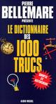 Le Dictionnaire des 1000 trucs  - Pierre Bellemare