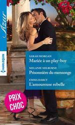 Vente Livre Numérique : Mariée à un play-boy - Prisonnière du mensonge - L'amoureuse rebelle  - Emma Darcy - Melanie Milburne