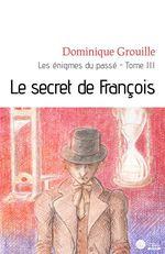 Le secret de François  - Dominique Grouille