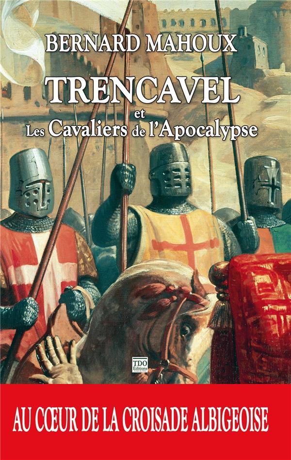 Ttrencavel et les chevaliers de l'apocalypse ; au coeur de la croisade albigeoise