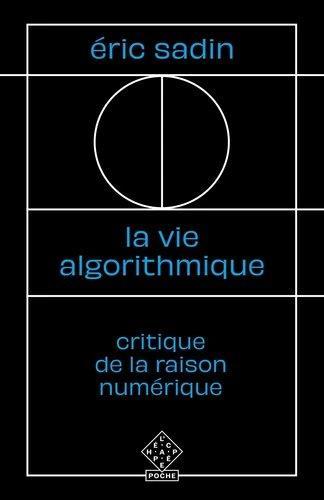 La vie algorithmique ; critique de la raison numérique