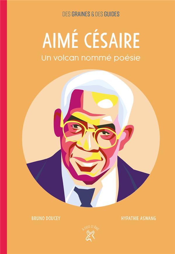 Aimé Césaire ; un volcan nommé poésie