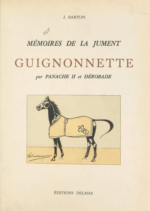 Mémoires de la jument Guignonnette, par Panache II et Dérobade  - J. Barton