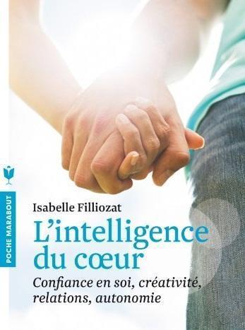 L'intelligence du coeur ; confiance en soi, créativité, relations, autonomie
