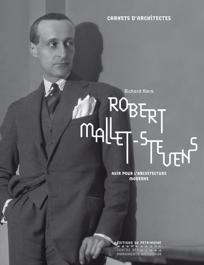 Robert Mallet-Stevens ; agir pour l'architecture moderne