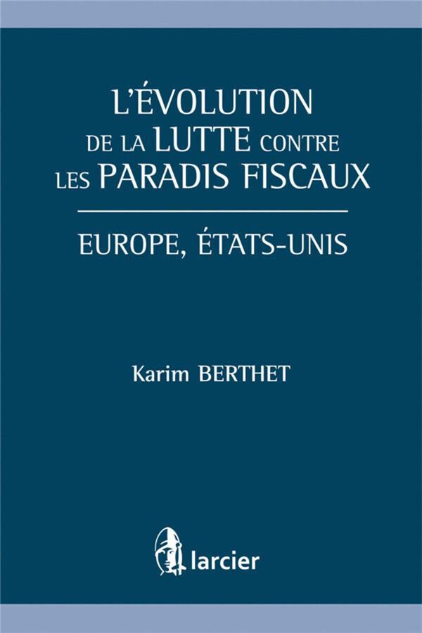 L'évolution de la lutte contre les paradis fiscaux ; Europe, Etats-Unis