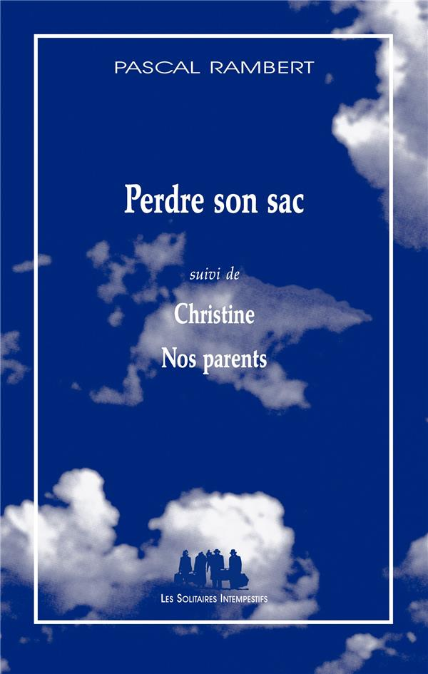 Perdre son sac ; Christine ; nos parents