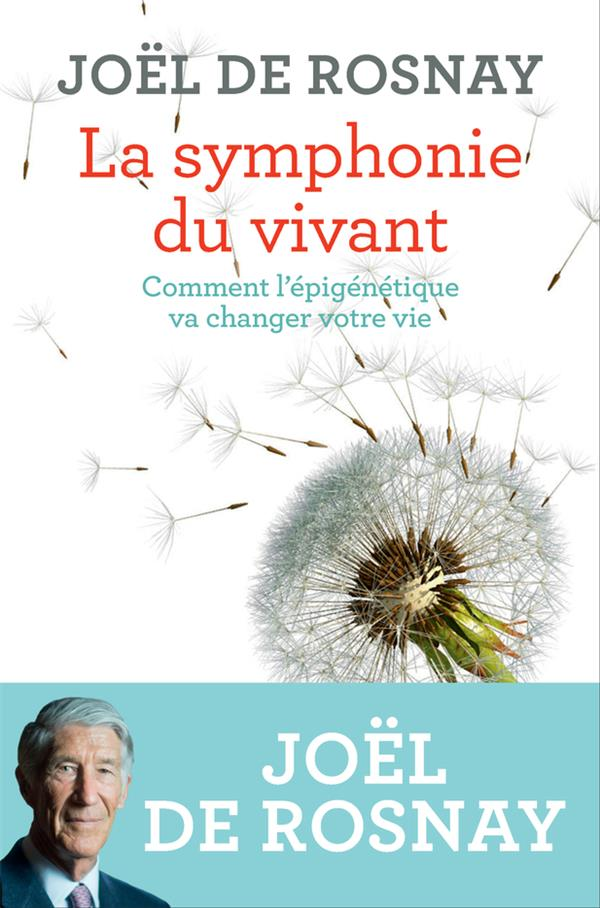 La symphonie du vivant ; comment l'épigénétique va changer votre vie