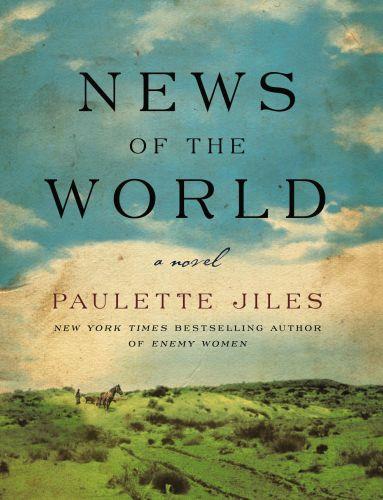 NEWS OF THE WORLD - A NOVEL