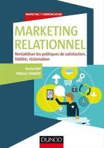 Marketing relationnel : rentabiliser les politiques de satisfaction, fidélité, réclamation  - Daniel Ray - William Sabadie