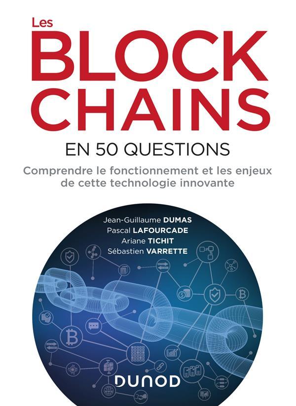 Les blockchains en 50 questions ; comprendre le fonctionnement et les enjeux de cette technologie innovante