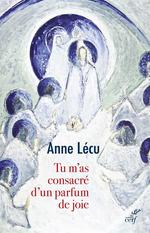 Vente Livre Numérique : Tu m'as consacré d'un parfum de joie  - Anne Lecu