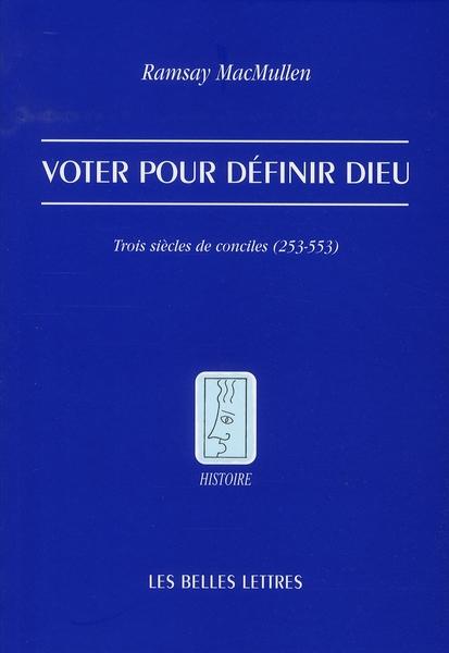 voter pour définir Dieu ; trois siècles de conciles (253-553)