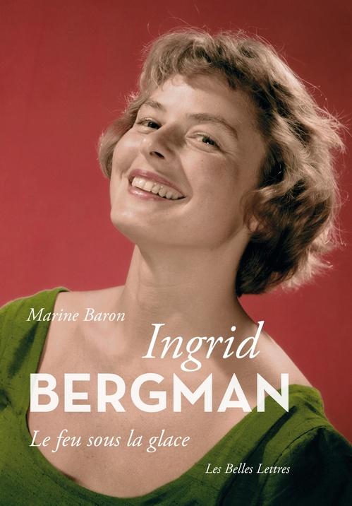 Ingrid Bergman ; le feu sous la glace