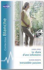Vente Livre Numérique : Le choix d'une infirmière - Irrésistible passion (Harlequin Blanche)  - Laura Iding - Alison Roberts