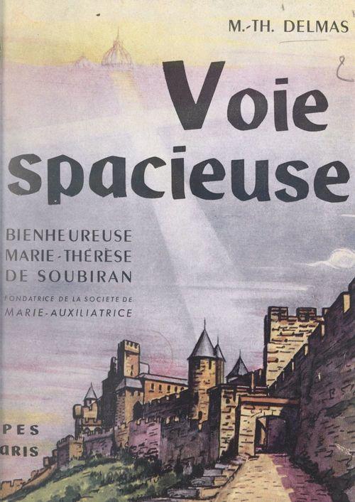 Voie spacieuse : bienheureuse Marie-Thérèse de Soubiran, fondatrice de la Société de Marie-Auxiliatrice (1834-1889)  - Marie-Thérèse Delmas