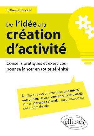 De l'idée à la création d´activité - Conseils pratiques et exercices pour se lancer en toute sérénité