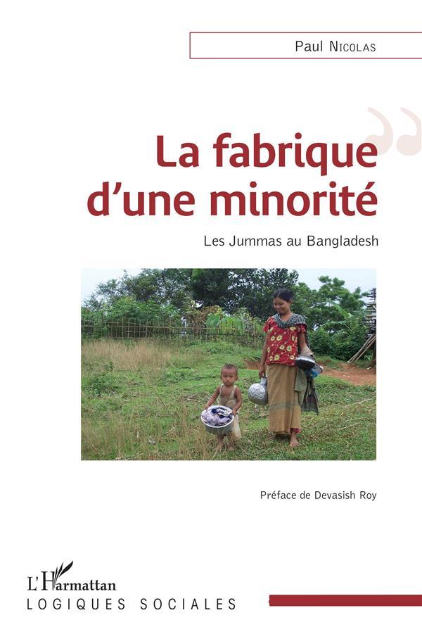 La fabrique d'une minorité ; les Jummas au Bangladesh