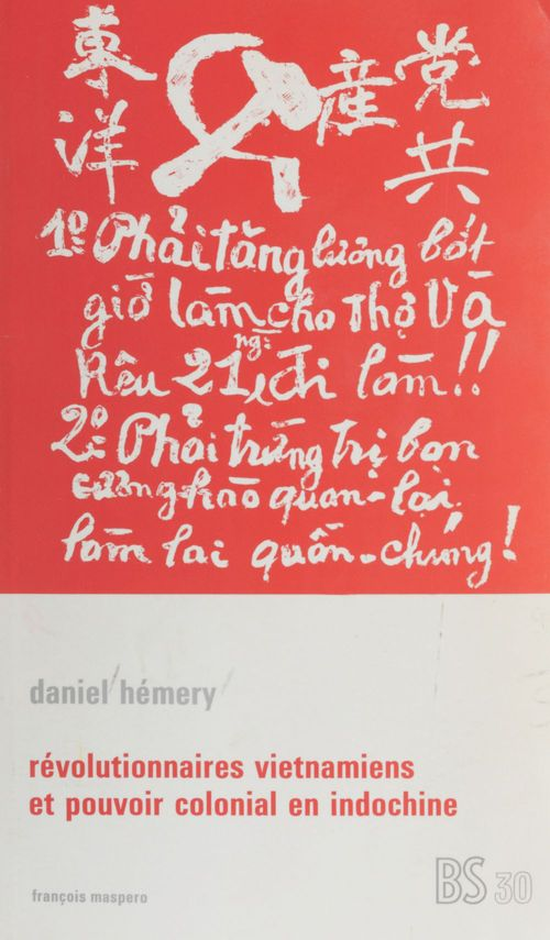 Révolutionnaires vietnamiens et pouvoir colonial en Indochine  - Daniel Hemery