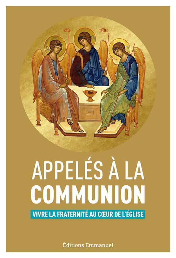 APPELES A LA COMUNION  -  VIVRE LA FRATERNITE AU COEUR DE L'EGLISE