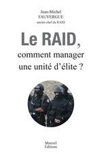 Le raid ; comment manager une unité d'élite ?  - Jean-michel Fauvergue - Claude Louis