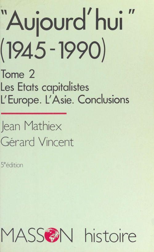 Aujourd'hui (2) : Les États capitalistes, l'Europe, l'Asie, conclusions  - Jean Mathiex  - Vincent Gérard