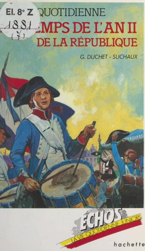 La vie quotidienne au temps de l'an II de la République  - Gaston Duchet-Suchaux