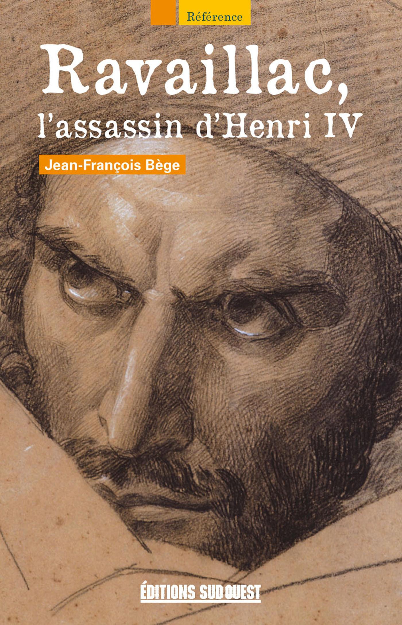 Ravaillac, l'assassin d'Henri IV  - Jean-François Bège