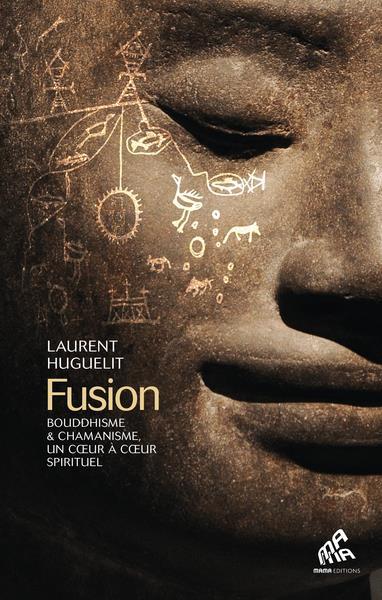 Fusion : bouddhisme et chamanisme, un coeur à coeur spirituel
