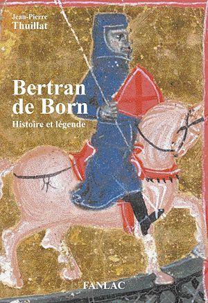 Bertran de Born ; histoire et légende