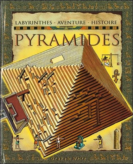 Pyramides ; labyrinthes, aventure, histoire
