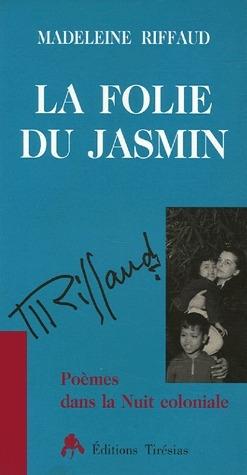 La folie du jasmin ; poèmes dans la nuit coloniale